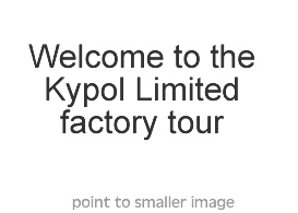 welcome to the Kypol Limited factory tour